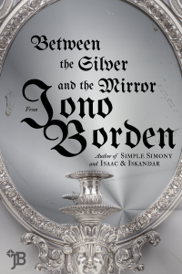 Jono Borden - Between the Silver and the Mirror