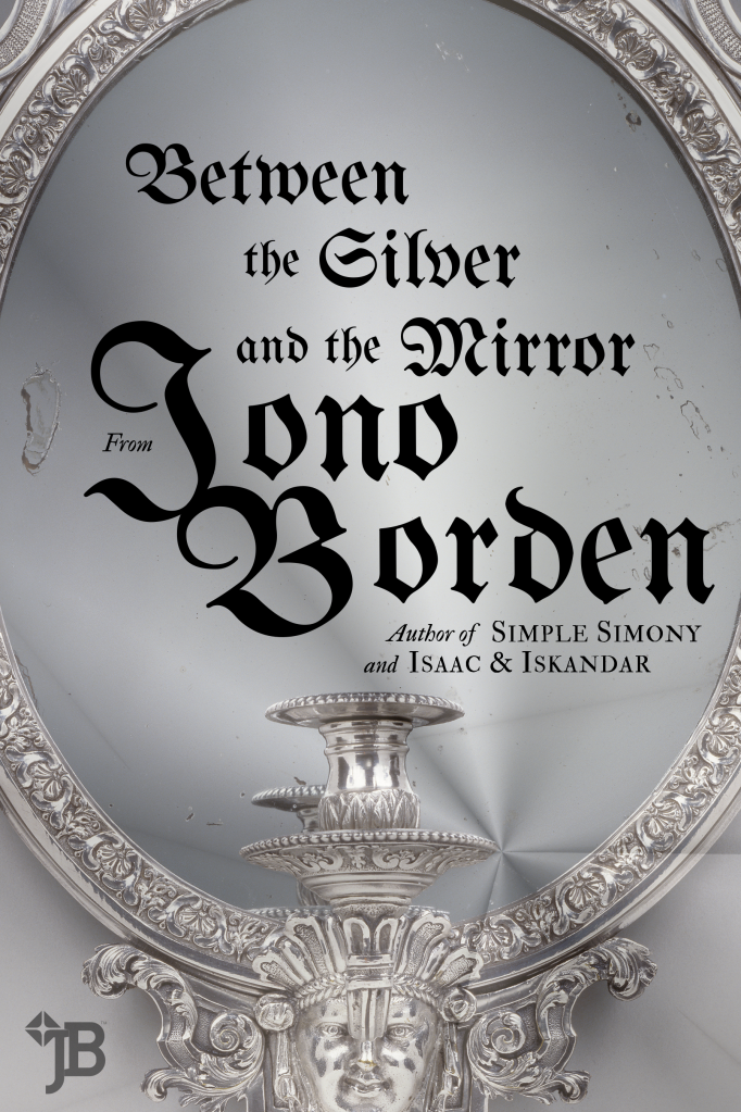 Jono Borden – Between the Silver and the Mirror